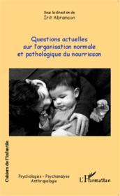 Questions actuelles sur l'organisation normale et pathologie du nourrisson - Couverture - Format classique
