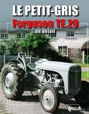 Le petit gris ; Ferguson TE.20 en détail - Couverture - Format classique