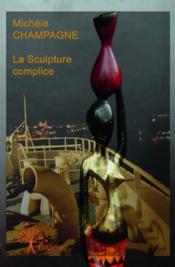 La Sculpture complice - Couverture - Format classique