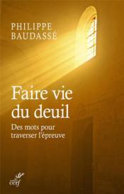 Faire vie du deuil ; un guide pour surmonter l'épreuve de l'afflication - Couverture - Format classique