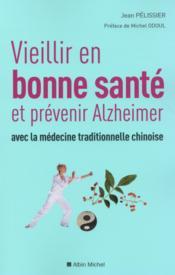 Vieillir en bonne santé et prévenir Alzheimer avec la médecine traditionnelle chinoise - Couverture - Format classique