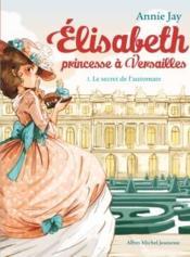 Elisabeth, princesse à Versailles T.1 ; le secret de l'automate - Couverture - Format classique