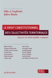 Le droit constitutionnel des collectivités territoriales ; aspects de droit public comparé - Couverture - Format classique