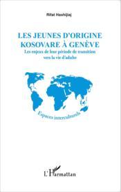 Les jeunes d'origine kosovare àGénève ; les enjeux de leur période de transition vers la vie d'adulte - Couverture - Format classique