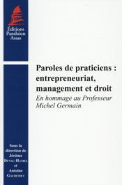 Paroles de praticiens : entrepreneuriat, management et droit ; en hommage au professeur Michel Germain - Couverture - Format classique