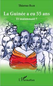 La Guinée a eu 55 ans, et maintenant ? - Couverture - Format classique