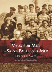 Vaux-sur-Mer et Saint-Palais-sur-Mer ; les deux amies - Couverture - Format classique