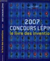 2007, concours lépine ; le livre des inventions - Couverture - Format classique