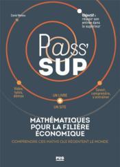 P@ss' sup ; mathématiques pour la filière économique ; comprendre ces maths qui régentent le monde - Couverture - Format classique