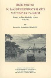 Henri Mouhot, du pays des éléphants blancs aux temples d'Angkor ; voyages au Siam, Cambodge et Laos - Couverture - Format classique