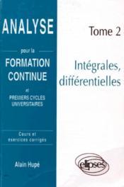 Analyse Pour La Formation Continue Tome 2 Integrales Differentielles - Couverture - Format classique