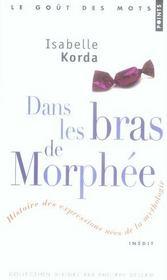 Dans les bras de morphée ; histoire des expressions nées de la mythologie - Intérieur - Format classique