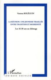 La Réunion : une jeunesse tiraillée entre traditions et modernité ; les 16-30 ans au chômage - Couverture - Format classique