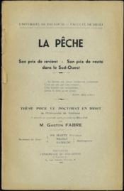 LA PÊCHE. SON PRIX DE REVIENT - SON PRIX DE VENTE DANS LE SUD-OUEST, Université de Toulouse - Faculté de droit - Couverture - Format classique