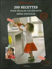 200 recettes pour régaler les enfants même difficiles - Couverture - Format classique