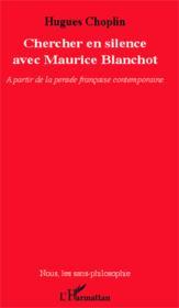 Chercher en silence avec Maurice Blanchot ; à partir de la pensée française contemporaine - Couverture - Format classique