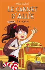 Le carnet d'Allie T.6 ; la sortie - Couverture - Format classique