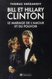 Bill et Hillary ; l'amour, l'ambition et le pouvoir, toujours à deux - Couverture - Format classique