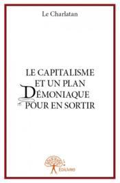 Le capitalisme et un plan démoniaque pour en sortir - Couverture - Format classique