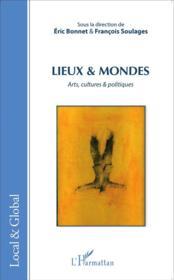 Lieux et mondes ; arts, cultures et politiques - Couverture - Format classique