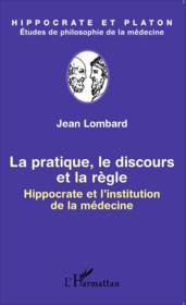 La pratique, le discours et la règle ; Hippocrate et l'institution de la médecine - Couverture - Format classique