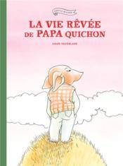 La vie rêvée de Papa Quichon - Couverture - Format classique