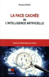La face cachée de l'intelligence artificielle ; quand la réalité dépasse la fiction - Couverture - Format classique