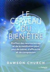 Le cerveau du bien-être ; profitez des neurosciences et de la médiitation pour plus de calme, d'efficacité et de compassion - Couverture - Format classique