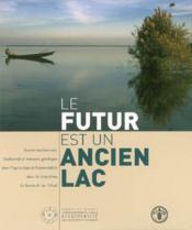 Le futur est un ancien lac. savoirs traditionnels, biodiversite & ressources genetiques pour l'agric - Couverture - Format classique
