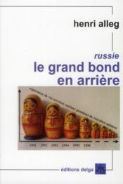 Le Grand Bond En Arriere. Reportage Dans Une Russie De Ruines Et D'Esperance - Couverture - Format classique