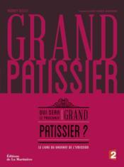 Grand pâtissier ; qui sera le prochain grand pâtissier ? - Couverture - Format classique