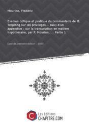 Examen critique et pratique du commentaire de M. Troplong sur les privilèges... suivi d'un appendice : sur la transcription en matière hypothécaire, par F. Mourlon,.... Partie 1 [Edition de 1855] - Couverture - Format classique