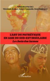 L'art du pathétique en Asie du sud-est insulaire ; le choix des larmes - Couverture - Format classique