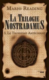 La trilogie Nostradamus T.3 ; le troisième antéchrist - Couverture - Format classique