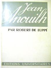 Jean Anouilh. Suivi des fragments de la pièce de Jean ANOUILH :