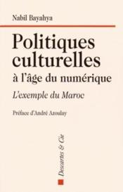 Politiques culturelles à l'âge du numérique ; l'exemple du Maroc - Couverture - Format classique