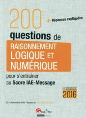 200 questions de raisonnement logique et numérique pour s'entraîner au Score IAE-Message 2016 (6e édition) - Couverture - Format classique