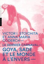Le dernier carnaval ; Goya, Sade et le monde à l' envers - Couverture - Format classique