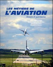 Les métiers de l'aviation ; histoire et patrimoine - Couverture - Format classique