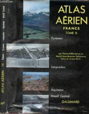 Atlas aérien : France - Tome III : Pyrénées, Languedoc, Aquitaine, Massif Central - Couverture - Format classique