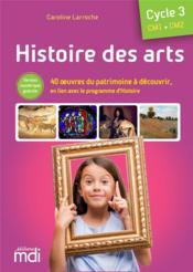 Histoire des arts ; CM1, CM2 ; cycle 3 (édition 2020) - Couverture - Format classique