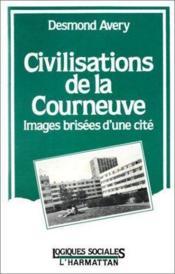 Civilisations de la Courneuve ; images brisées d'une cité - Couverture - Format classique