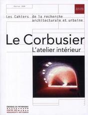 Les Cahiers De La Recherche Architecturale Et Urbaine N.22-23 ; Le Corbusier, L'Atelier Intérieur - Intérieur - Format classique