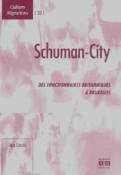 Schuman-City ; des fonctionnaires britanniques à Bruxelles - Couverture - Format classique