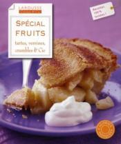Spécial fruits ; tartes, verrines, clafoutis & Cie - Couverture - Format classique
