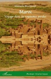 Maroc ; voyage dans les royaumes perdus - Couverture - Format classique
