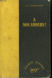 A Nos Amours ! ( Corps Perdus). ( Bodies Are Dust). Collection : Serie Noire Sans Jaquette N° 73 - Couverture - Format classique