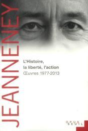 L'histoire, la liberté, l'action ; oeuvres (1977-2012) - Couverture - Format classique
