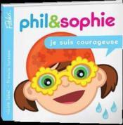 Phil et sophie t.3 ; je suis courageuse - Couverture - Format classique