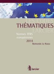 Les codes thématiques Larcier ; normes IFRS européennes 2014 (2e édition) - Couverture - Format classique